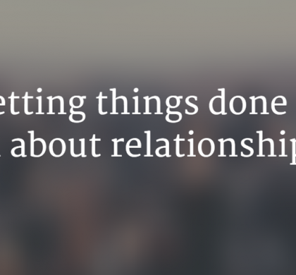 Getting things done is all about relationships