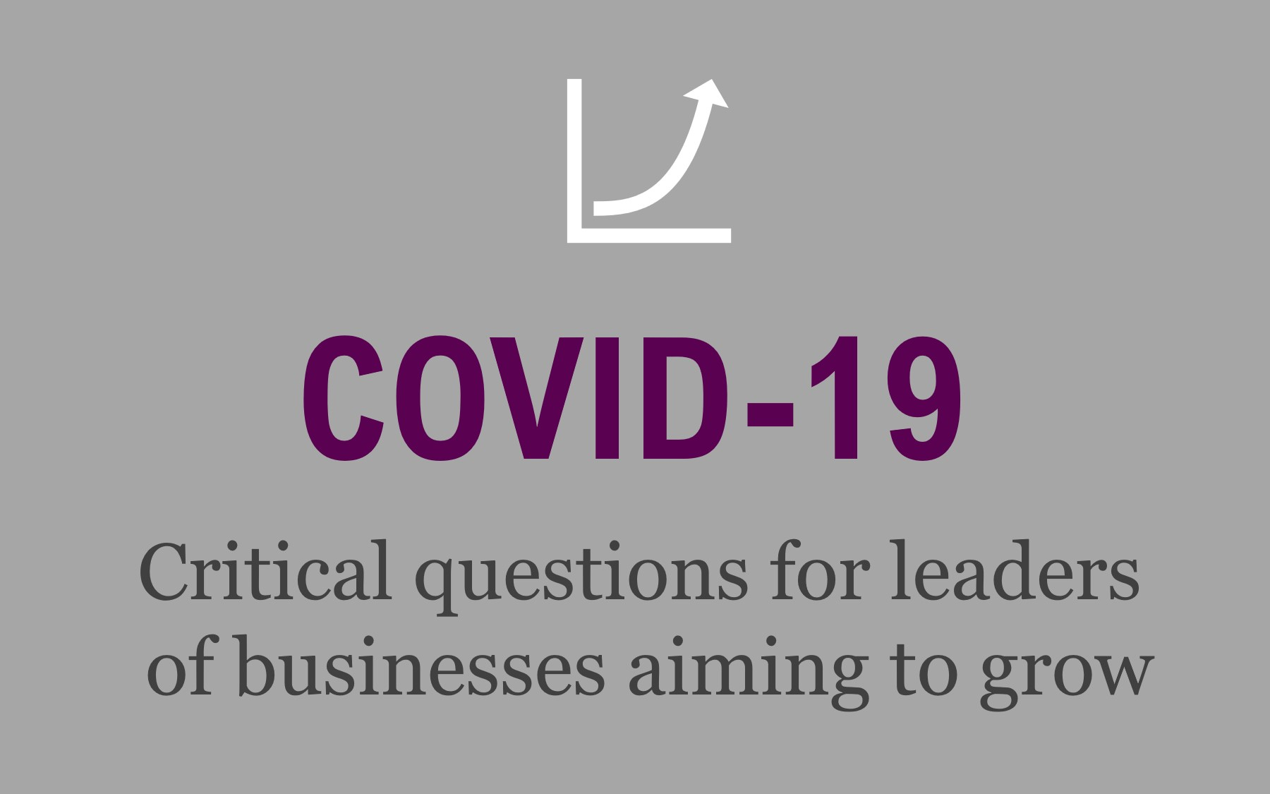Critical questions for leaders of businesses aiming to grow out of the coronavirus crisis